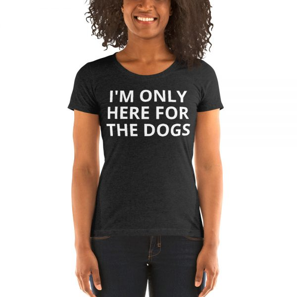 Woman wearing I'm Only Here for the Dogs T-shirt